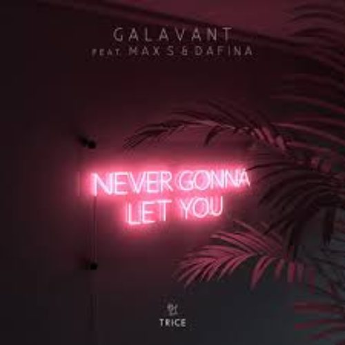 Galavant feat. Max S & Dafina - Never Gonna Let You