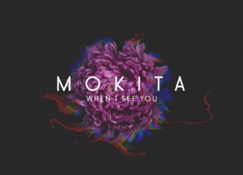 Mokita - When I See You