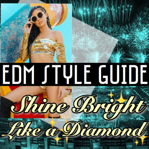 EDM STYLE GUIDE Shine Bright Like A Diamond