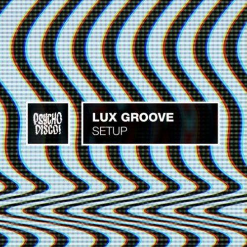 Lux Groove - Setup (+ Mark Starr, Ghostea, Steve Darko remixes)