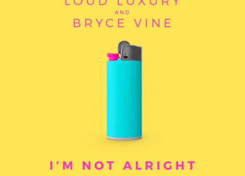 LOUD LUXURY AND BRYCE VINE BUILD ON GLOBAL SUCCESS WITH NEW CROSSOVER SINGLE: 'I'M NOT ALRIGHT'